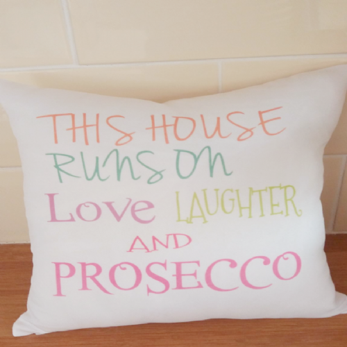 """This House Runs On Prosecco"" Cushion"